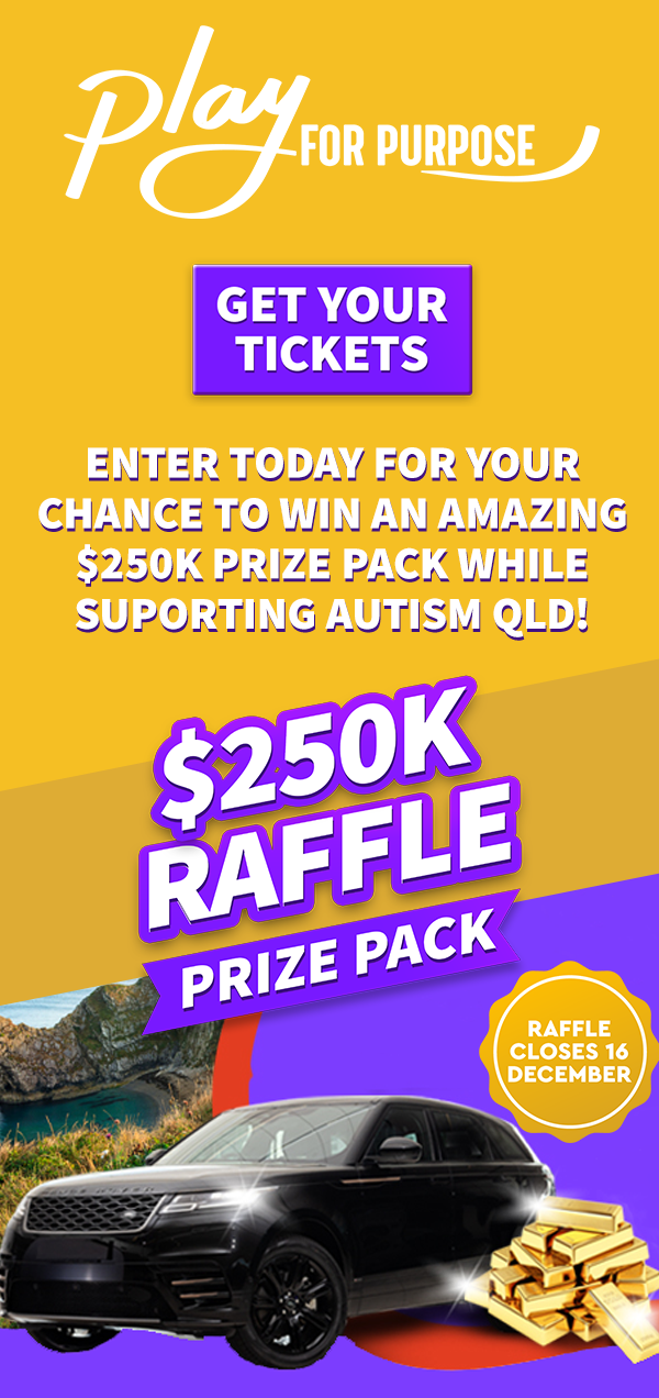Purchase your tickets in support of Autism Queensland in the latest Play for Purpose raffle and be in the draw to win a $250k 1st prize pack